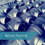 Rough Casting